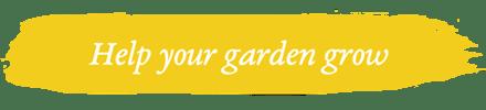 Help your garden grow